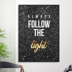 Plakat w ramie - always follow the light , wymiary - 60cm x 90cm, ramka - czarna , ramka - biała