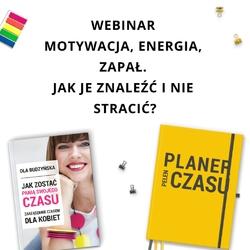 """Webinar """"motywacja, energia, zapał. jak je znaleźć i nie stracić"""""""