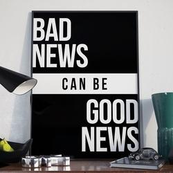 Bad news can be good news - plakat w ramie , wymiary - 30cm x 40cm, wersja - na czarnym tle, kolor ramki - biały