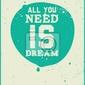 Plakat wszystko czego potrzebujesz to marzenie