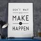 Dont wait and make it happen - plakat w ramie , wymiary - 60cm x 90cm, wersja - białe napisy + czarne tło, kolor ramki - czarny