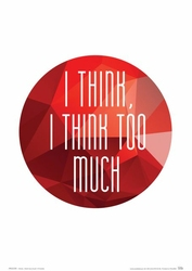 I think, i think too much - plakat