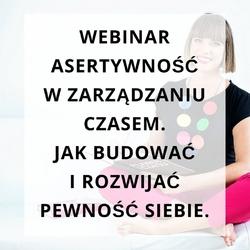 """Webinar """"asertywność w zarządzaniu czasem. jak budować i rozwijać pewność siebie"""""""