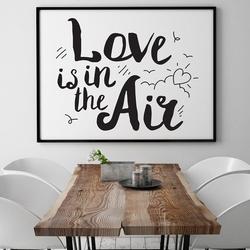 Love is in the air - plakat typograficzny , wymiary - 60cm x 90cm, kolor ramki - biały
