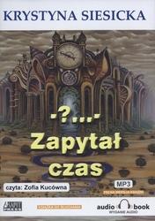 - ... - zapytał czas. książka audio cd mp3 - krystyna siesicka