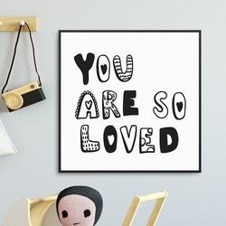 You are so loved - plakat dla dzieci , wymiary - 50cm x 50cm, kolor ramki - biały