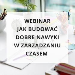 """Webinar """"jak budować dobre nawyki w zarządzaniu czasem"""""""