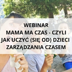 """Webinar """"mama ma czas – czyli jak uczyć się od dzieci zarządzania czasem."""""""