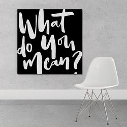 What do you mean - obraz na płótnie , wymiary - 90cm x 90cm