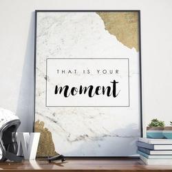 Plakat w ramie - that is your moment , wymiary - 20cm x 30cm, ramka - biała