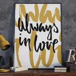 Always in love - plakat typograficzny , wymiary - 70cm x 100cm, kolor ramki - czarny