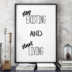 Stop existing and start living - plakat typograficzny w ramie , wymiary - 70cm x 100cm, kolor ramki - czarny