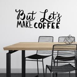 Naklejka na ścianę - but lets make coffee , wymiary naklejki - szer. 180cm x wys. 60cm