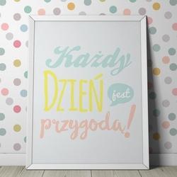 Każdy dzień jest przygodą - plakat typograficzny , wymiary - 50cm x 70cm, kolor ramki - biały