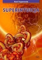 Superintuicja. jak rozwinąć swoje ukryte zdolności duchowe