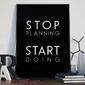 Stop planning start doing - plakat typograficzny w ramie , wymiary - 40cm x 50cm, wersja - białe napisy + czarne tło, kolor ramki - biały