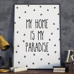 My home is my paradise - plakat typograficzny w ramie , wymiary - 40cm x 50cm, kolor ramki - czarny
