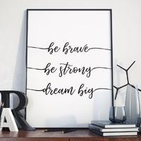 Plakat w ramie - be brave, be strong, dream big , wymiary - 40cm x 50cm, ramka - czarna