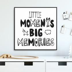 Little moments, big memories - plakat dla dzieci , wymiary - 90cm x 90cm, kolor ramki - biały