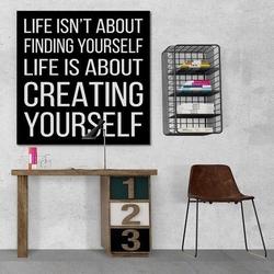 Life is about creating yourself. - obraz typograficzny , wymiary - 80cm x 80cm, wersja - czarne napisy + białe tło