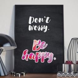 Dont worry. be happy. - plakat typograficzny w ramie , wymiary - 60cm x 90cm, kolor ramki - biały