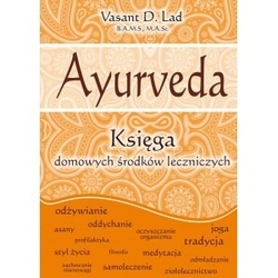 Ayurveda. księga domowych środków leczniczych - dr vasant lad - ekspert medycyny ajurwedyjskiej