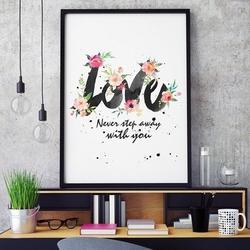 Love never step away with you - plakat typograficzny , wymiary - 50cm x 70cm, ramka - biała