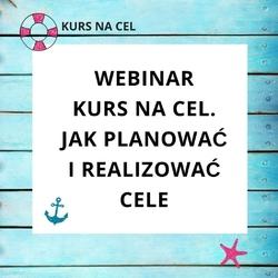 """Webinar """"kurs na cel. jak planować i realizować cele"""""""