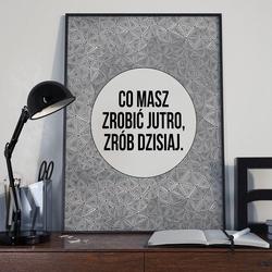 Co masz zrobić jutro, zrób dzisiaj. - plakat typograficzny , wymiary - 30cm x 40cm, ramka - czarna