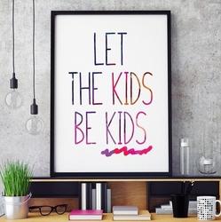 Let the kids be kids - plakat typograficzny w ramie , wymiary - 18cm x 24cm, kolor ramki - czarny