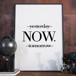 Yesterday now tomorrow - plakat w ramie , wymiary - 20cm x 30cm, kolor ramki - biały