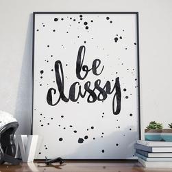 Be classy - designerski plakat w ramie , wymiary - 60cm x 90cm, kolor ramki - biały