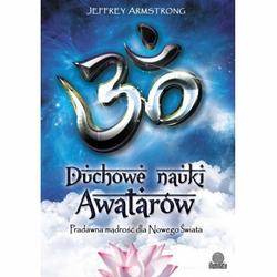 Duchowe nauki Awatarów. Pradawna mądrość dla Nowego Świata