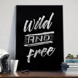Wild and free - plakat typograficzny w ramie , wymiary - 18cm x 24cm, wersja - na czarnym tle, kolor ramki - biały