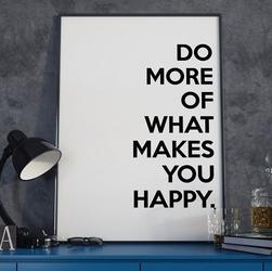 Do more of what makes you happy - plakat typograficzny , wymiary - 60cm x 90cm, ramka - czarna