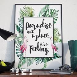 Paradise isnt a place. its a feeling - plakat w ramie , wymiary - 20cm x 30cm, kolor ramki - biały