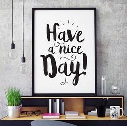 Have a nice day - plakat typograficzny , wymiary - 30cm x 40cm, kolor ramki - biały