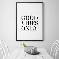 Good vibes only - plakat typograficzny , wymiary - 30cm x 40cm, ramka - czarna