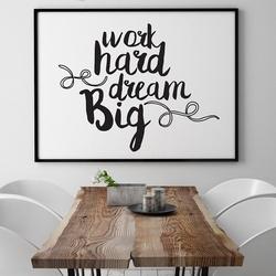 Work hard dream big - plakat motywacyjny w ramie , wymiary - 30cm x 40cm, kolor ramki - biały