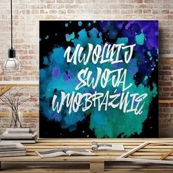 Uwolnij swoją wyobraźnię - designerski obraz na płótnie , wymiary - 115cm x 115cm