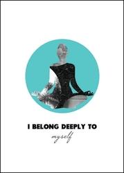 I belong deeply - plakat premium wymiar do wyboru: 40x50 cm