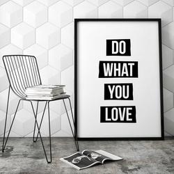 Do what you love - nowoczesny plakat w ramie , wymiary - 20cm x 30cm, kolor ramki - biały