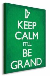 Keep Calm It Ll Be Grand - Obraz na płótnie