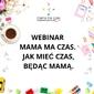 """Webinar """"mama ma czas. jak mieć czas, będąc mamą"""""""