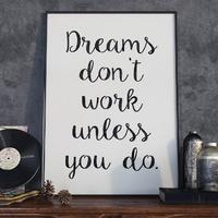 Dreams dont work unless you do - plakat typograficzny , wymiary - 18cm x 24cm, ramka - biała