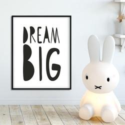 Dream big - plakat dla dzieci , wymiary - 40cm x 50cm, kolor ramki - biały