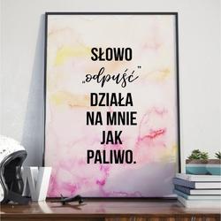 Plakat w ramie - słowo quot;odpuśćquot; działa na mnie jak paliwo , wymiary - 20cm x 30cm, ramka - czarna