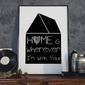 Home is wherever im with you - plakat designerski , wymiary - 18cm x 24cm, ramka - czarna