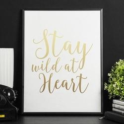 Stay wild at heart - plakat ze złotym nadrukiem , wymiary - 20cm x 30cm, kolor ramki - czarny, kolor nadruku - złoty