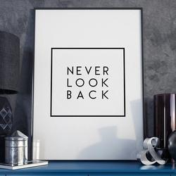 Never look back - plakat motywacyjny w ramie , wymiary - 30cm x 40cm, wersja - czarne napisy + białe tło, kolor ramki - czarny